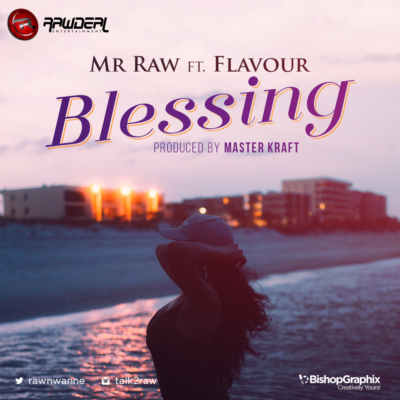 "Audio:Mr  Raw – ""Blessing"" f  Flavour (Prod  By Masterkraft"